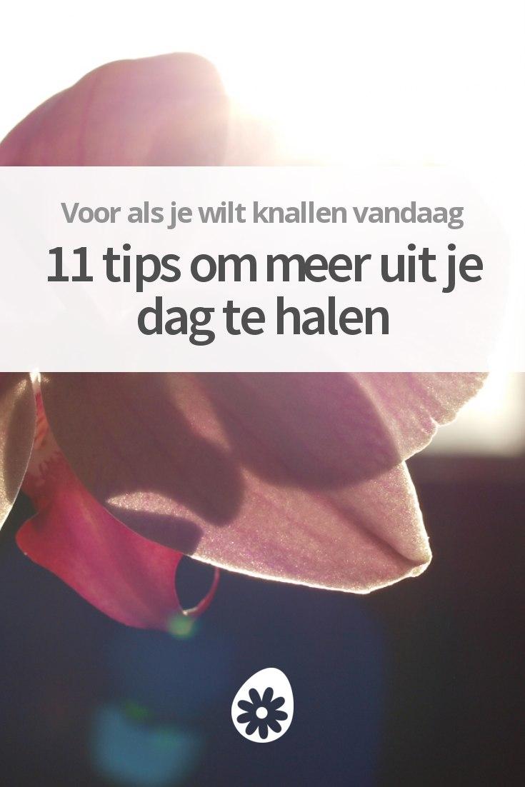 11 tips om meer uit je dag te halen sochicken for Je te transmet