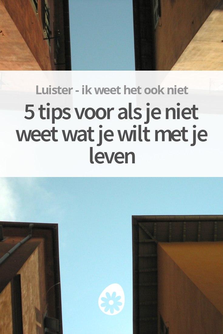 5 tips voor als je niet weet wat je wilt met je leven for Wat is het leven