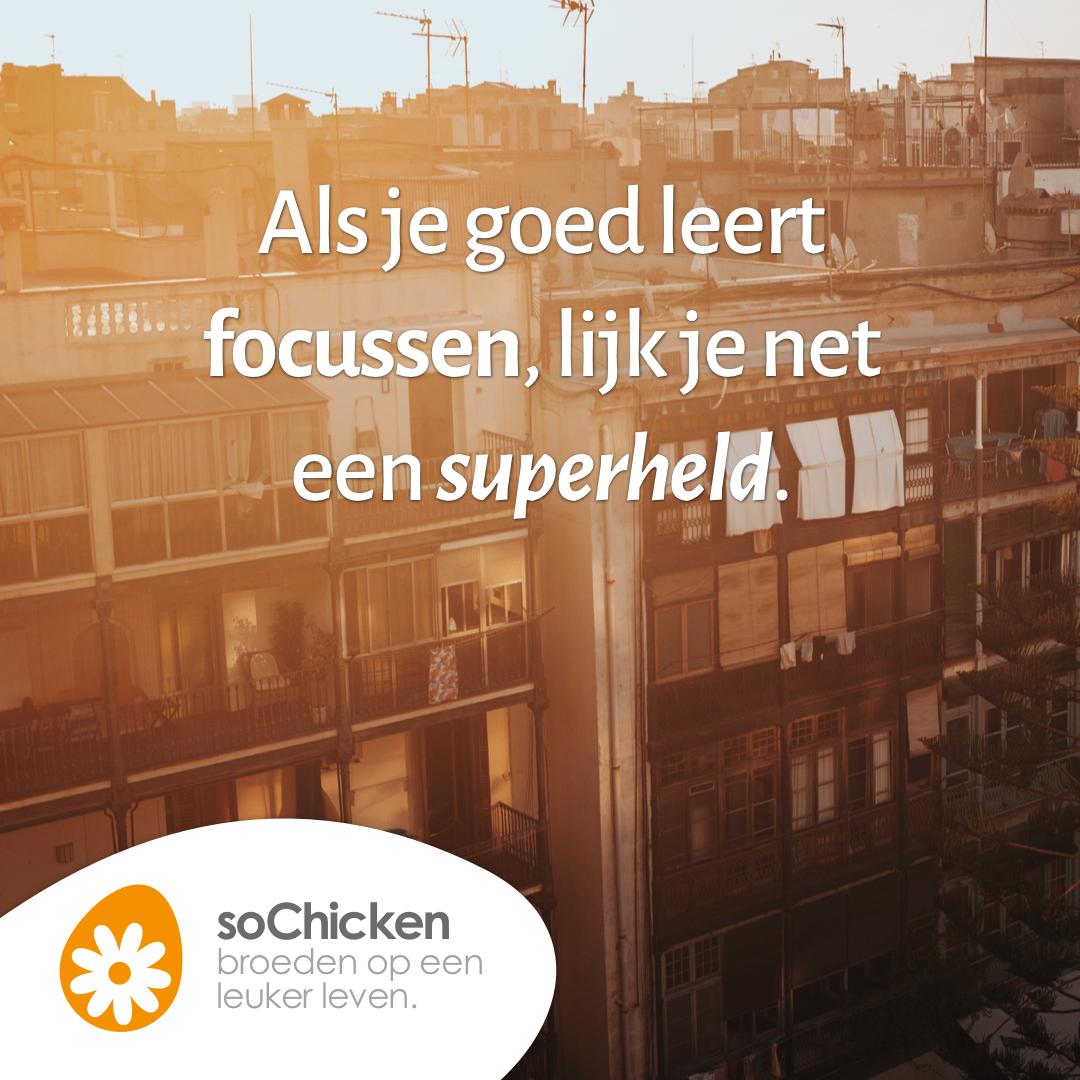 Focus maakt je een superheld.